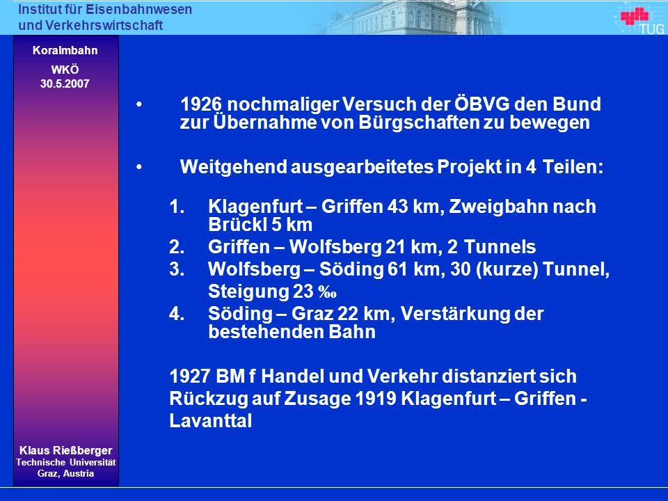 Institut für Eisenbahnwesen und Verkehrswirtschaft Klaus Rießberger Technische Universität Graz, Austria Koralmbahn WKÖ 30.5.2007 1926 nochmaliger Ver