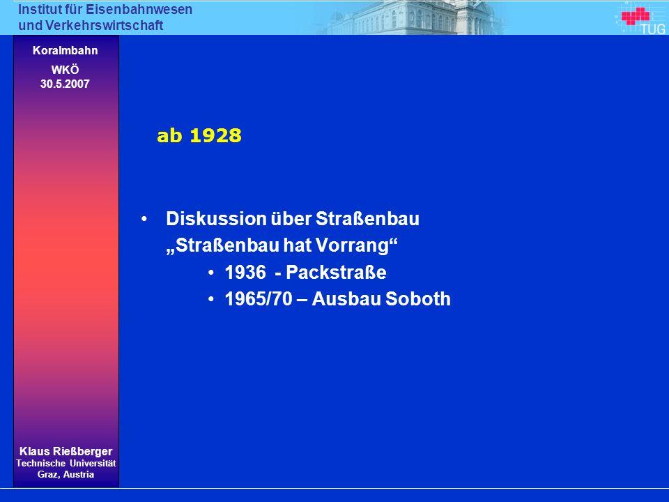 Institut für Eisenbahnwesen und Verkehrswirtschaft Klaus Rießberger Technische Universität Graz, Austria Koralmbahn WKÖ 30.5.2007 Diskussion über Stra