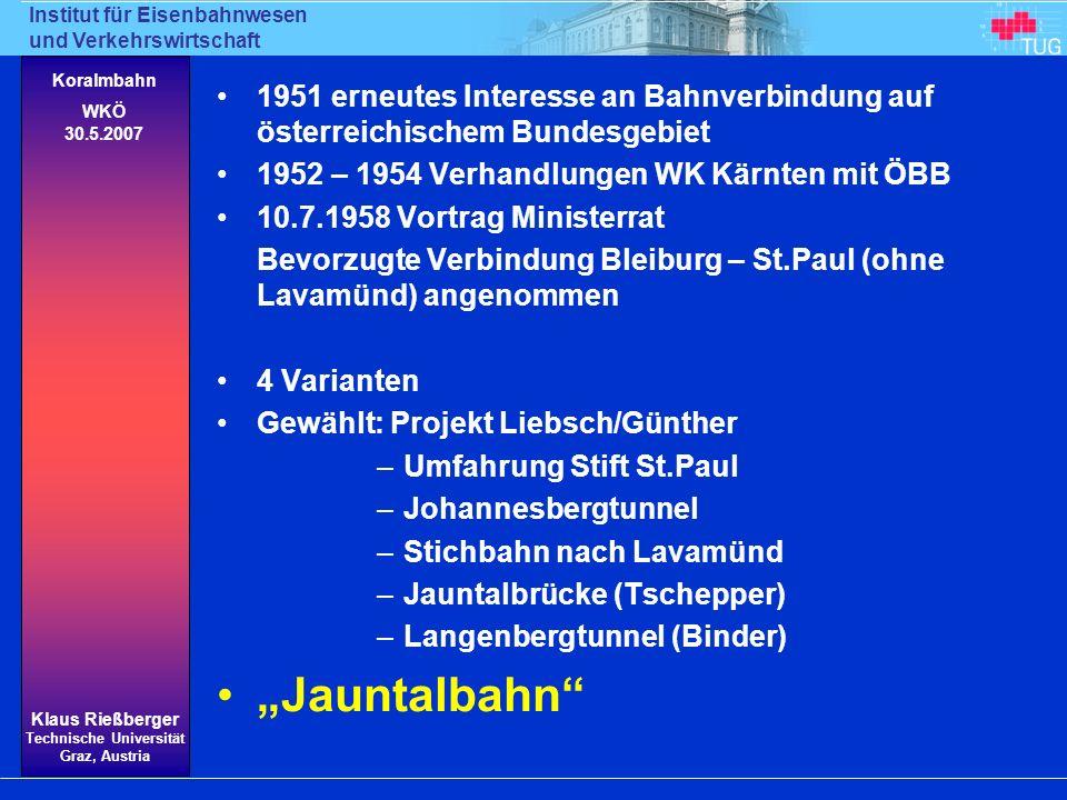 Institut für Eisenbahnwesen und Verkehrswirtschaft Klaus Rießberger Technische Universität Graz, Austria Koralmbahn WKÖ 30.5.2007 1951 erneutes Intere