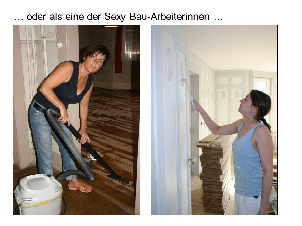 … oder als eine der Sexy Bau-Arbeiterinnen …