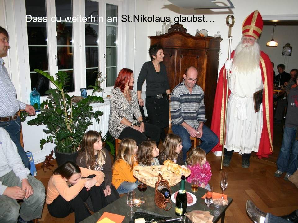 Dass du weiterhin an St.Nikolaus glaubst…
