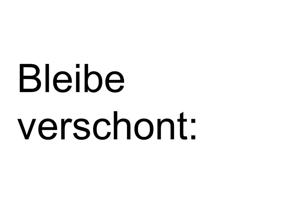 Bleibe verschont:
