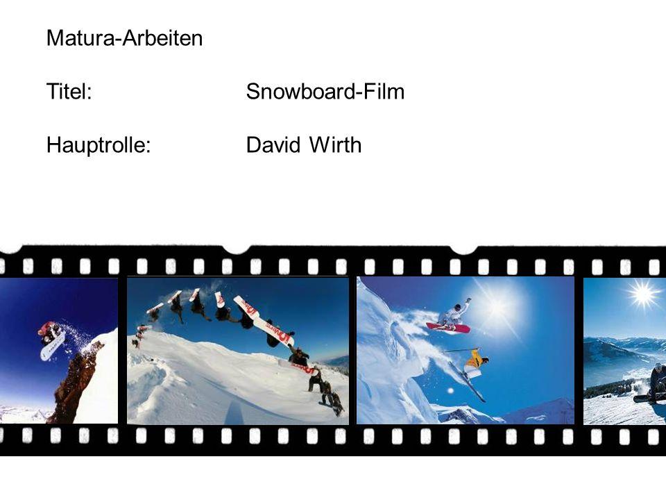 Matura-Arbeiten Titel:Snowboard-Film Hauptrolle:David Wirth