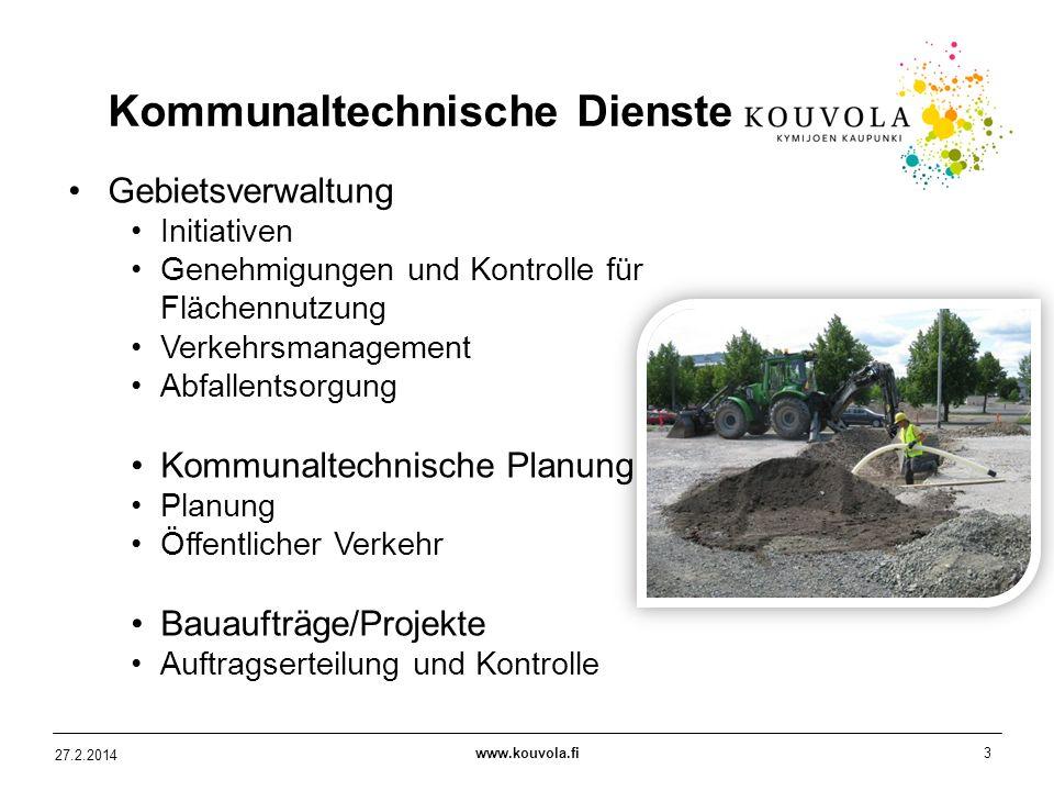 www.kouvola.fi3 27.2.2014 Kommunaltechnische Dienste Gebietsverwaltung Initiativen Genehmigungen und Kontrolle für Flächennutzung Verkehrsmanagement A