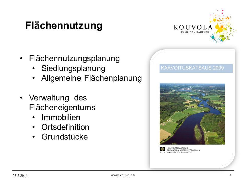 www.kouvola.fi4 27.2.2014 Flächennutzung Flächennutzungsplanung Siedlungsplanung Allgemeine Flächenplanung Verwaltung des Flächeneigentums Immobilien Ortsdefinition Grundstücke