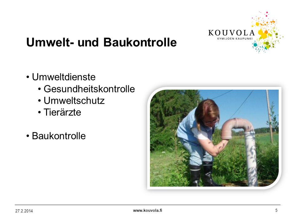 www.kouvola.fi5 27.2.2014 Umwelt- und Baukontrolle Umweltdienste Gesundheitskontrolle Umweltschutz Tierärzte Baukontrolle