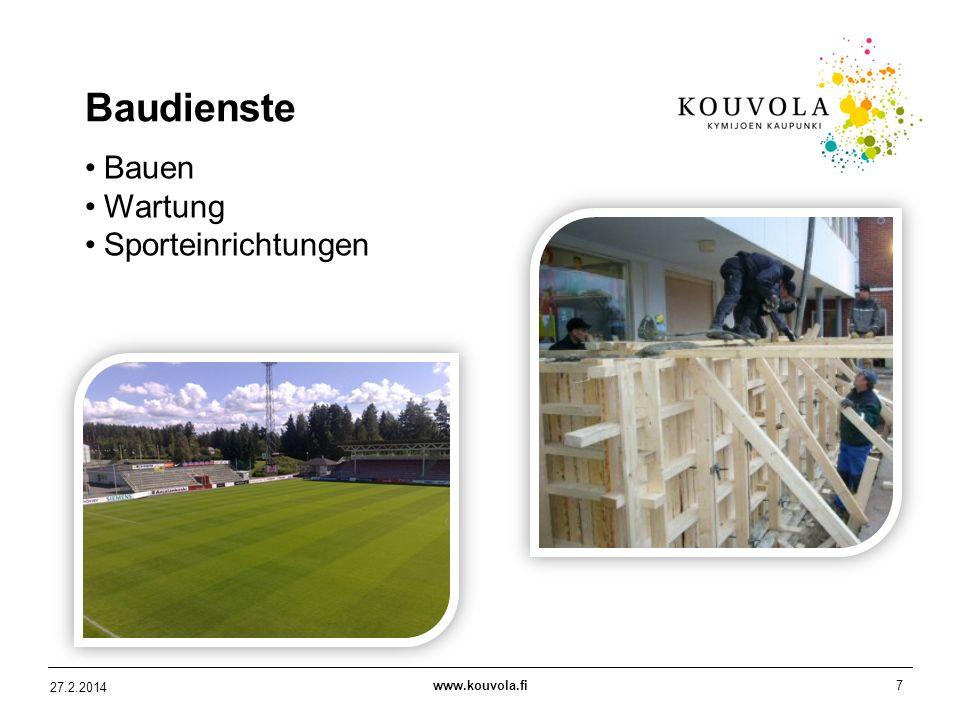 www.kouvola.fi7 27.2.2014 Baudienste Bauen Wartung Sporteinrichtungen