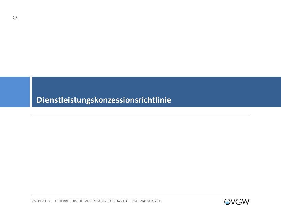 Dienstleistungskonzessionsrichtlinie 25.09.2013ÖSTERREICHISCHE VEREINIGUNG FÜR DAS GAS- UND WASSERFACH 22