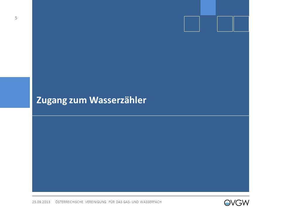 Zugang zum Wasserzähler 25.09.2013 5 ÖSTERREICHISCHE VEREINIGUNG FÜR DAS GAS- UND WASSERFACH