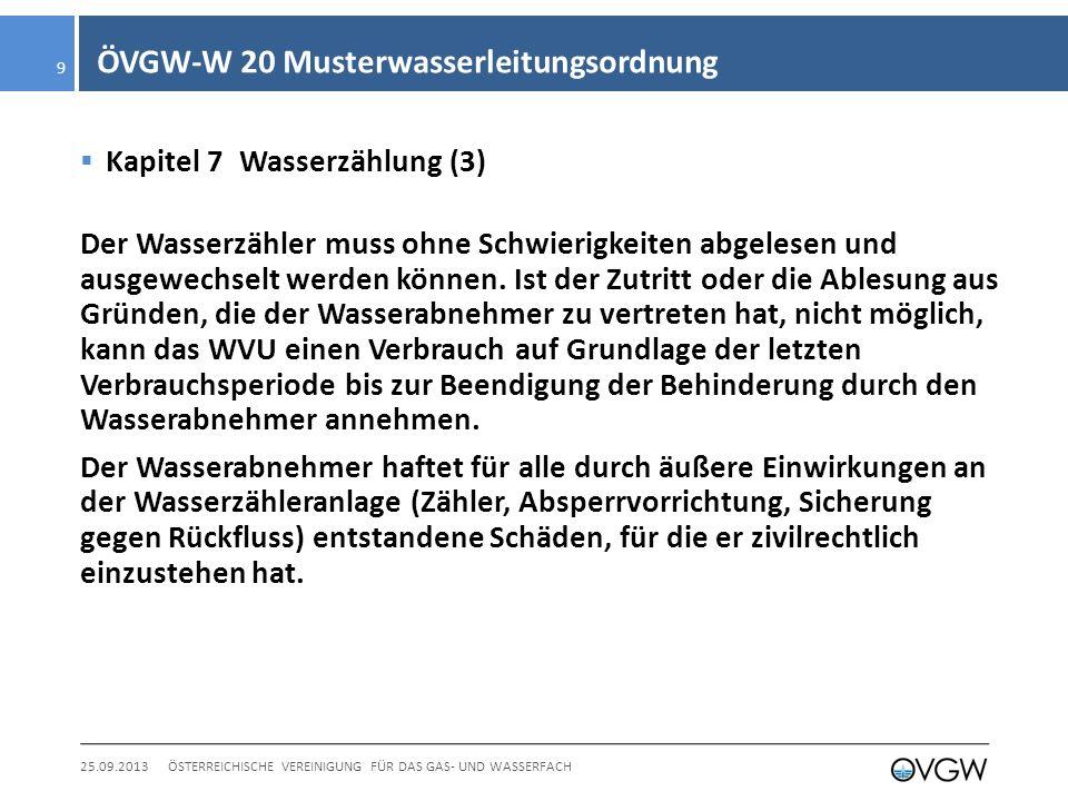 ÖVGW-W 20 Musterwasserleitungsordnung Kapitel 7 Wasserzählung (3) Der Wasserzähler muss ohne Schwierigkeiten abgelesen und ausgewechselt werden können.