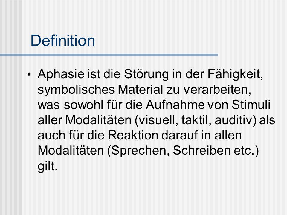 Definition Aphasie ist die Störung in der Fähigkeit, symbolisches Material zu verarbeiten, was sowohl für die Aufnahme von Stimuli aller Modalitäten (