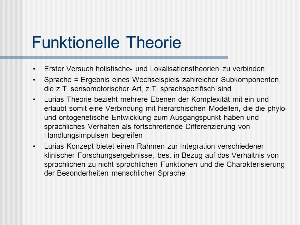 Funktionelle Theorie Erster Versuch holistische- und Lokalisationstheorien zu verbinden Sprache = Ergebnis eines Wechselspiels zahlreicher Subkomponen