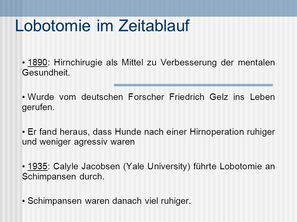 Lobotomie im Zeitablauf 1890: Hirnchirugie als Mittel zu Verbesserung der mentalen Gesundheit. Wurde vom deutschen Forscher Friedrich Gelz ins Leben g