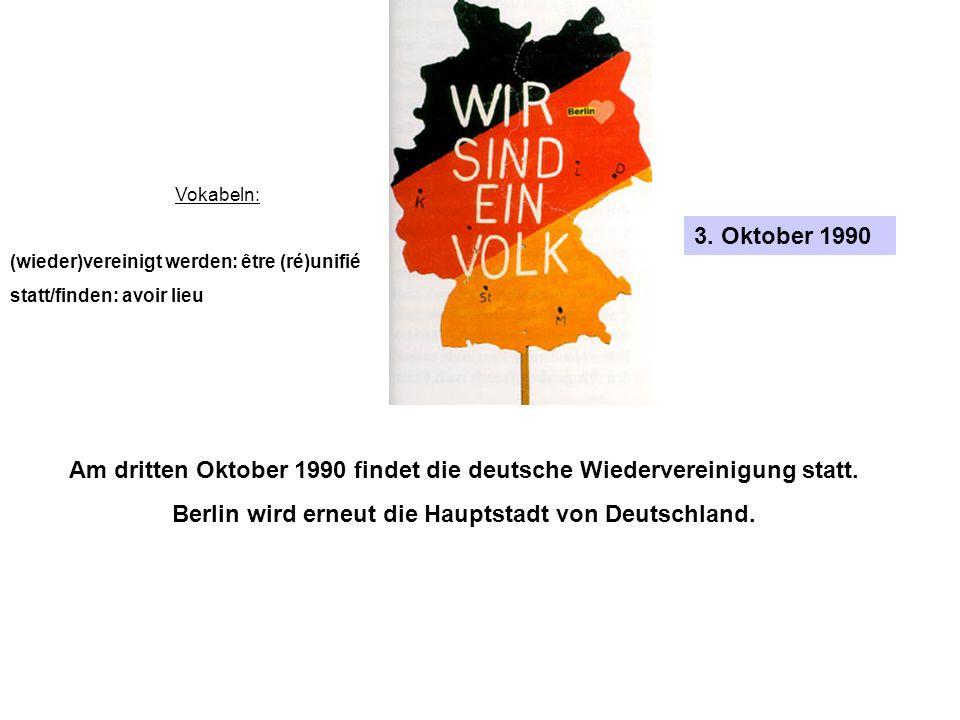 3. Oktober 1990 Vokabeln: (wieder)vereinigt werden: être (ré)unifié statt/finden: avoir lieu Am dritten Oktober 1990 findet die deutsche Wiedervereini