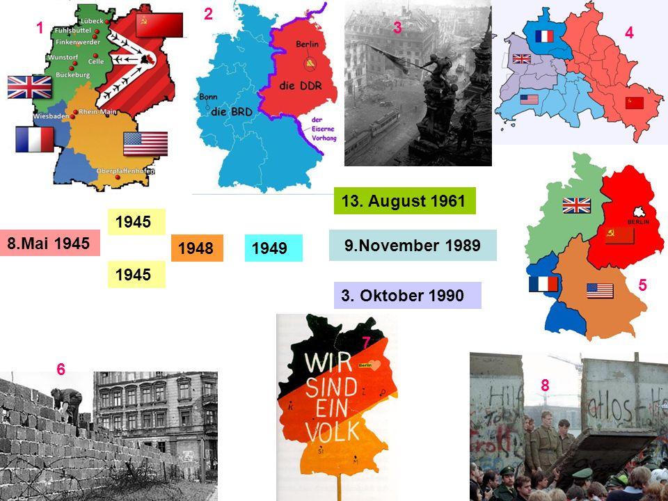 1 2 3 4 5 6 7 8 9.November 1989 3. Oktober 1990 1945 8.Mai 1945 19491948 13. August 1961