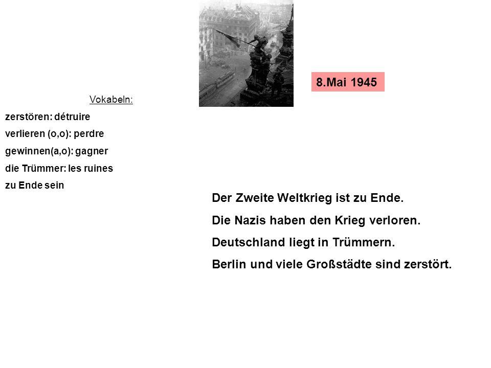 1945 Vokabeln: teilen: séparer besetzen: occuper gründen: créer, fonder in 4 Zonen geteilt werden besetzt werden gegründet werden die Alliierten Die Alliierten (das heißt Frankreich, die USA, England und die Sowjetunion) besetzen Deutschland.