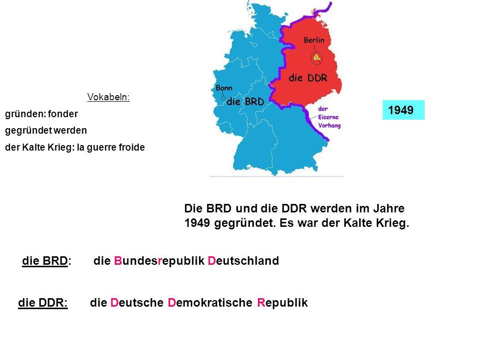 1949 Vokabeln: gründen: fonder gegründet werden der Kalte Krieg: la guerre froide Die BRD und die DDR werden im Jahre 1949 gegründet. Es war der Kalte