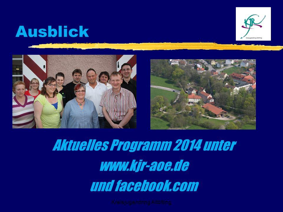 Kreisjugendring Altötting Ausblick Aktuelles Programm 2014 unter www.kjr-aoe.de und facebook.com