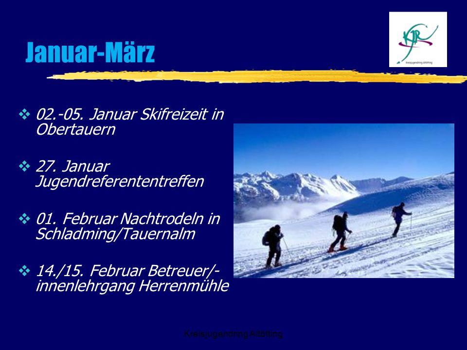 Januar-März 02.-05. Januar Skifreizeit in Obertauern 27. Januar Jugendreferententreffen 01. Februar Nachtrodeln in Schladming/Tauernalm 14./15. Februa