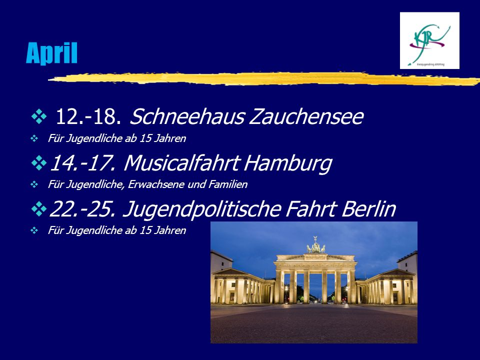 April 12.-18. Schneehaus Zauchensee Für Jugendliche ab 15 Jahren 14.-17. Musicalfahrt Hamburg Für Jugendliche, Erwachsene und Familien 22.-25. Jugendp