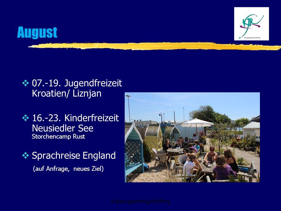 Kreisjugendring Altötting August 07.-19. Jugendfreizeit Kroatien/ Liznjan 16.-23. Kinderfreizeit Neusiedler See Storchencamp Rust Sprachreise England