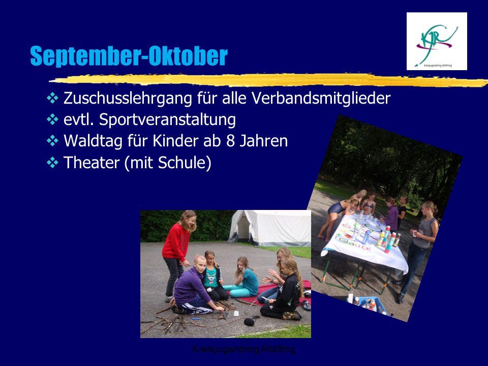 Kreisjugendring Altötting September-Oktober Zuschusslehrgang für alle Verbandsmitglieder evtl. Sportveranstaltung Waldtag für Kinder ab 8 Jahren Theat