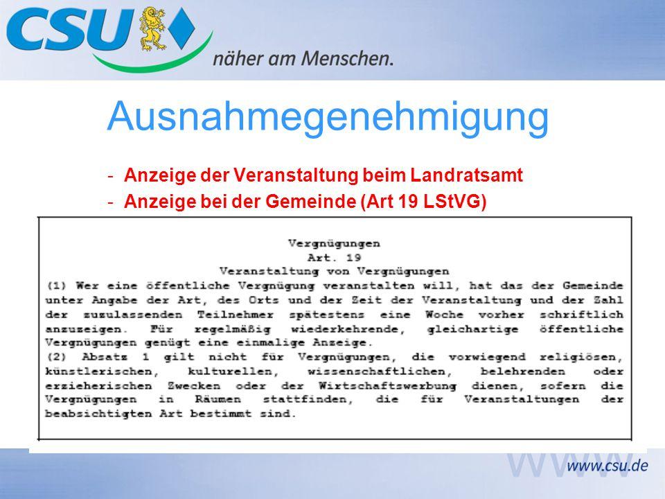 Ausnahmegenehmigung -Anzeige der Veranstaltung beim Landratsamt -Anzeige bei der Gemeinde (Art 19 LStVG)