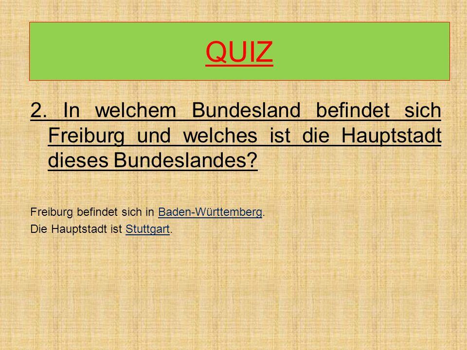 2. In welchem Bundesland befindet sich Freiburg und welches ist die Hauptstadt dieses Bundeslandes? Freiburg befindet sich in Baden-Württemberg. Die H