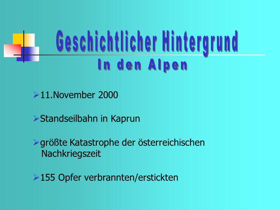 11.November 2000 Standseilbahn in Kaprun größte Katastrophe der österreichischen Nachkriegszeit 155 Opfer verbrannten/erstickten