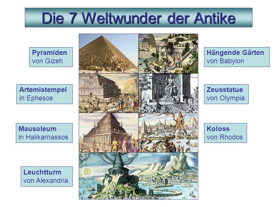 Die 7 Weltwunder der Antike Pyramiden von Gizeh Hängende Gärten von Babylon Zeusstatue von Olympia Koloss von Rhodos Leuchtturm von Alexandria Artemis