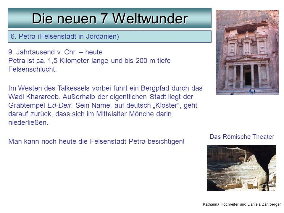 6. Petra (Felsenstadt in Jordanien) 9. Jahrtausend v. Chr. – heute Petra ist ca. 1,5 Kilometer lange und bis 200 m tiefe Felsenschlucht. Im Westen des