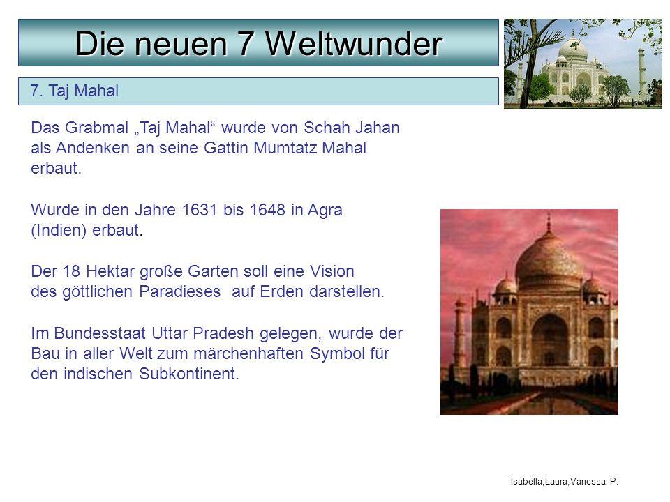 7. Taj Mahal Der 18 Hektar große Garten soll eine Vision des göttlichen Paradieses auf Erden darstellen. Das Grabmal Taj Mahal wurde von Schah Jahan a