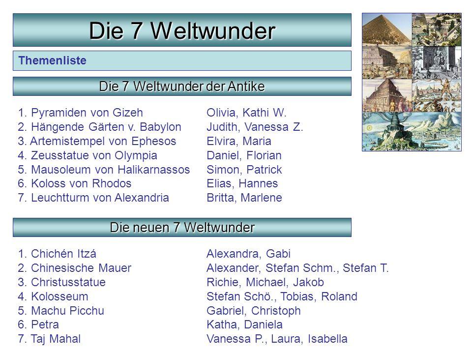 Themenliste Die 7 Weltwunder 1. Pyramiden von GizehOlivia, Kathi W. 2. Hängende Gärten v. BabylonJudith, Vanessa Z. 3. Artemistempel von EphesosElvira