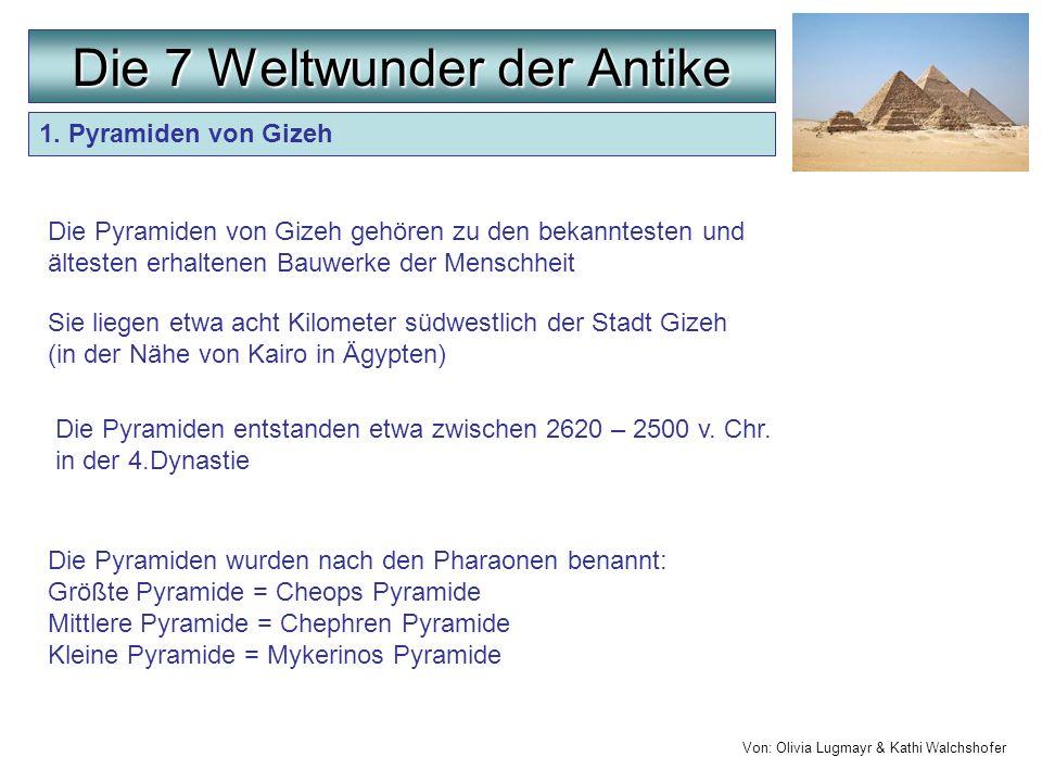 1. Pyramiden von Gizeh Die Pyramiden von Gizeh gehören zu den bekanntesten und ältesten erhaltenen Bauwerke der Menschheit Die 7 Weltwunder der Antike