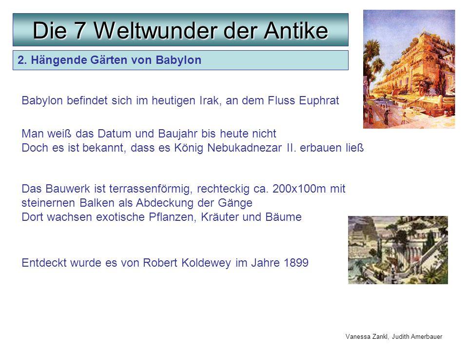 2. Hängende Gärten von Babylon Man weiß das Datum und Baujahr bis heute nicht Doch es ist bekannt, dass es König Nebukadnezar II. erbauen ließ Die 7 W