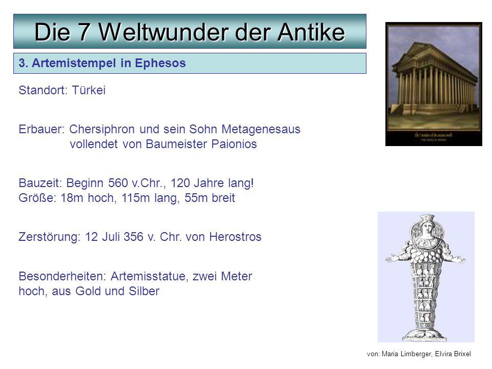 3. Artemistempel in Ephesos Bauzeit: Beginn 560 v.Chr., 120 Jahre lang! Größe: 18m hoch, 115m lang, 55m breit Standort: Türkei Erbauer: Chersiphron un