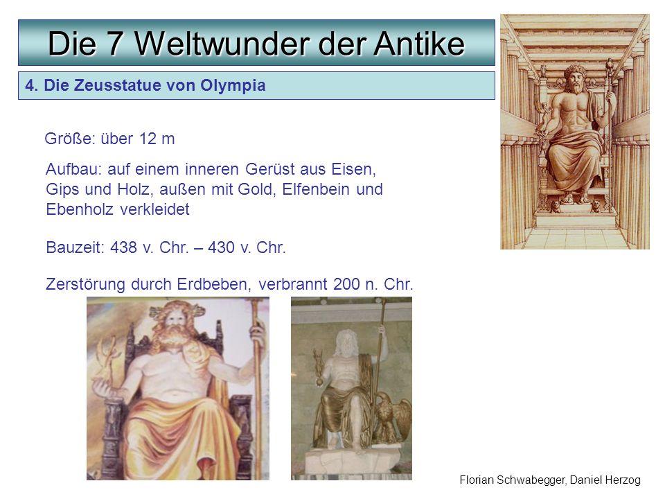 Die 7 Weltwunder der Antike Größe: über 12 m Florian Schwabegger, Daniel Herzog Aufbau: auf einem inneren Gerüst aus Eisen, Gips und Holz, außen mit G