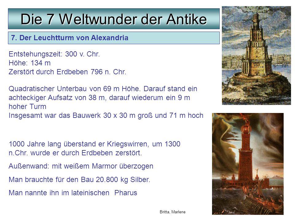 7. Der Leuchtturm von Alexandria Entstehungszeit: 300 v. Chr. Höhe: 134 m Zerstört durch Erdbeben 796 n. Chr. Die 7 Weltwunder der Antike Quadratische