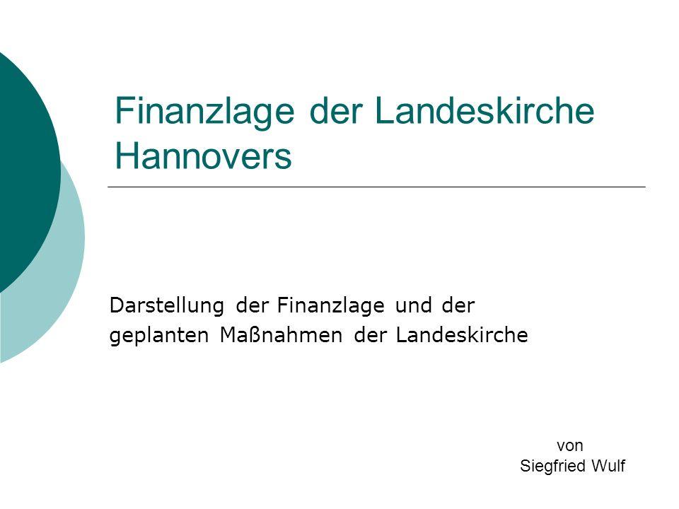 Finanzlage der Landeskirche Hannovers Darstellung der Finanzlage und der geplanten Maßnahmen der Landeskirche von Siegfried Wulf