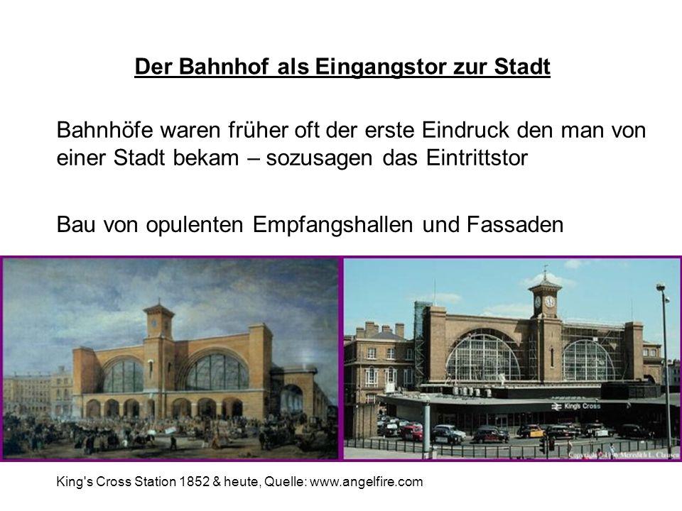 Der Bahnhof als Eingangstor zur Stadt Bahnhöfe waren früher oft der erste Eindruck den man von einer Stadt bekam – sozusagen das Eintrittstor Bau von