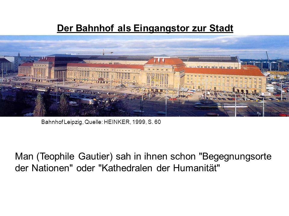 Der Bahnhof als Eingangstor zur Stadt Bahnhof Leipzig, Quelle: HEINKER, 1999, S. 60 Man (Teophile Gautier) sah in ihnen schon