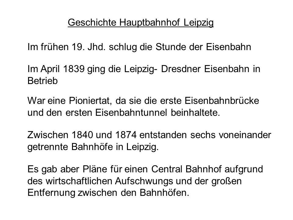 Geschichte Hauptbahnhof Leipzig Im frühen 19. Jhd. schlug die Stunde der Eisenbahn Im April 1839 ging die Leipzig- Dresdner Eisenbahn in Betrieb War e