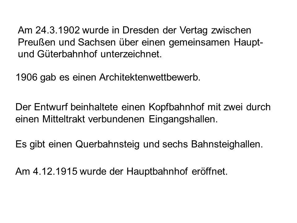 Am 24.3.1902 wurde in Dresden der Vertag zwischen Preußen und Sachsen über einen gemeinsamen Haupt- und Güterbahnhof unterzeichnet. 1906 gab es einen