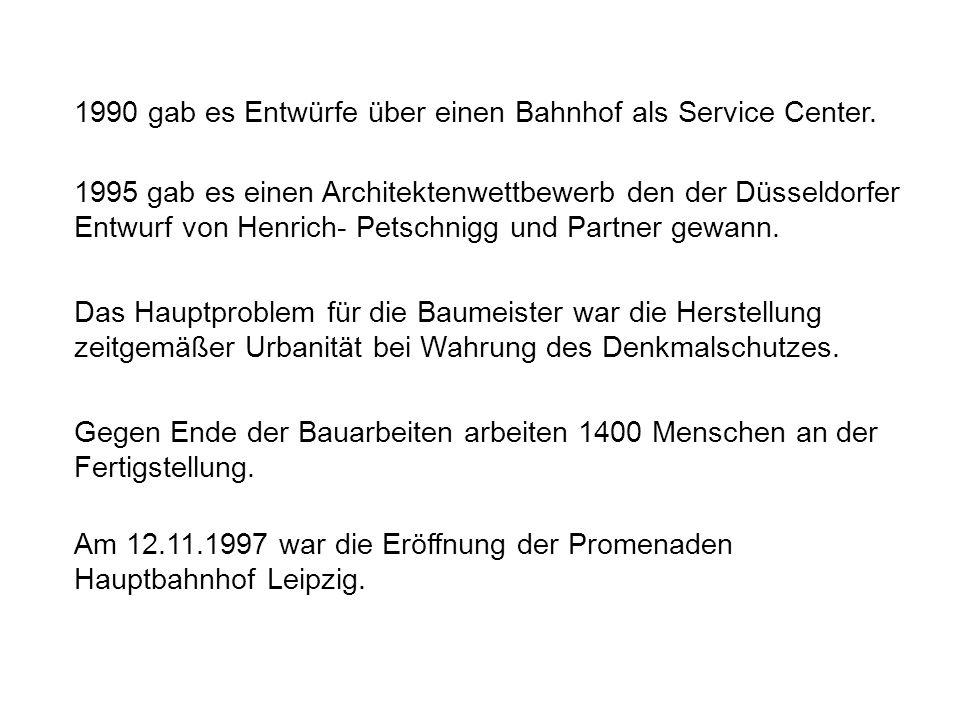 Am 12.11.1997 war die Eröffnung der Promenaden Hauptbahnhof Leipzig. Gegen Ende der Bauarbeiten arbeiten 1400 Menschen an der Fertigstellung. Das Haup