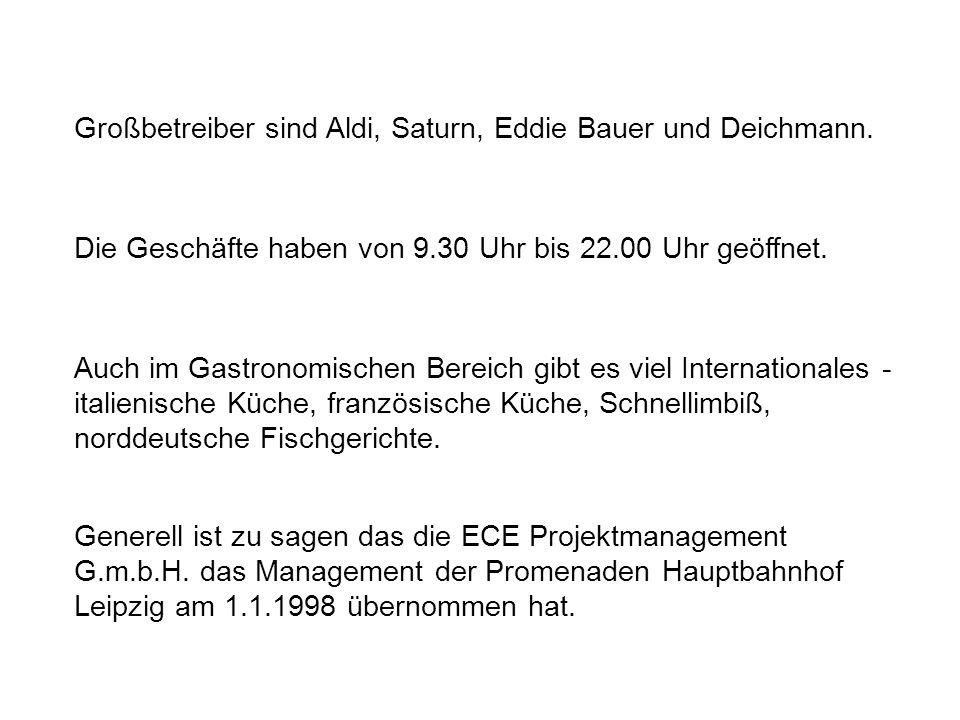 Generell ist zu sagen das die ECE Projektmanagement G.m.b.H. das Management der Promenaden Hauptbahnhof Leipzig am 1.1.1998 übernommen hat. Auch im Ga