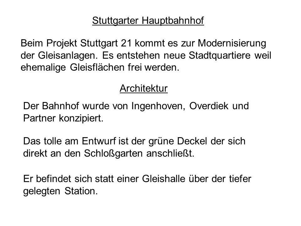 Stuttgarter Hauptbahnhof Beim Projekt Stuttgart 21 kommt es zur Modernisierung der Gleisanlagen. Es entstehen neue Stadtquartiere weil ehemalige Gleis