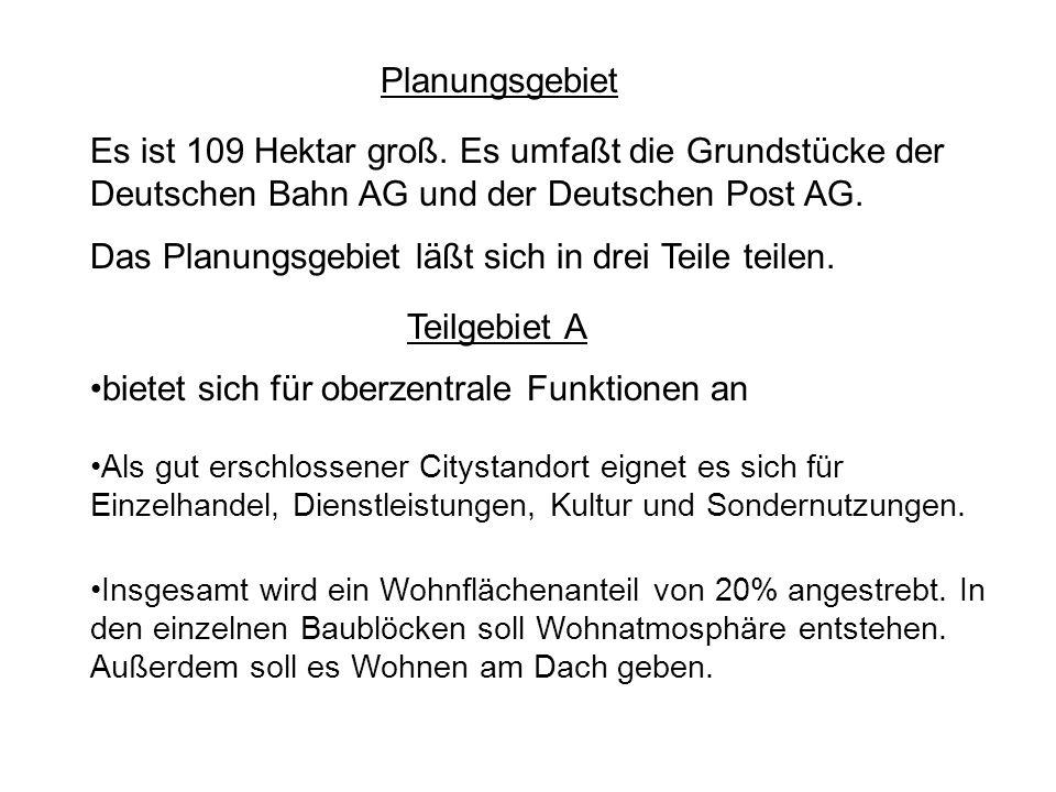 Planungsgebiet Es ist 109 Hektar groß. Es umfaßt die Grundstücke der Deutschen Bahn AG und der Deutschen Post AG. Das Planungsgebiet läßt sich in drei