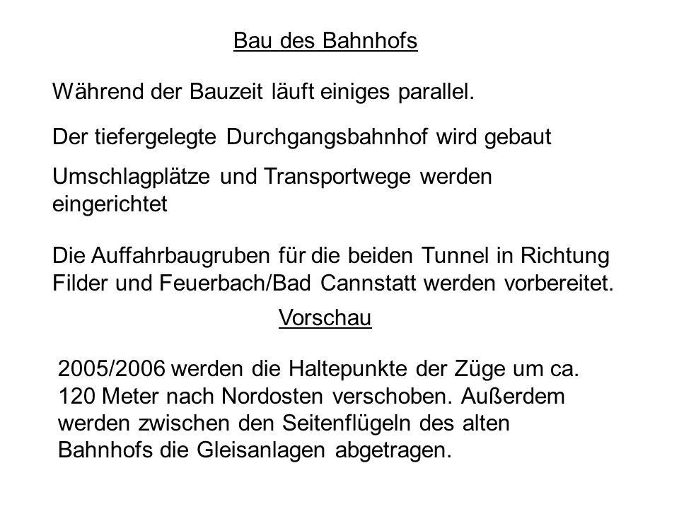 Bau des Bahnhofs Während der Bauzeit läuft einiges parallel. Der tiefergelegte Durchgangsbahnhof wird gebaut Umschlagplätze und Transportwege werden e