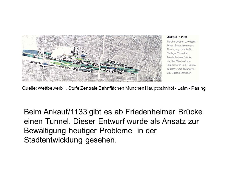 Beim Ankauf/1133 gibt es ab Friedenheimer Brücke einen Tunnel. Dieser Entwurf wurde als Ansatz zur Bewältigung heutiger Probleme in der Stadtentwicklu