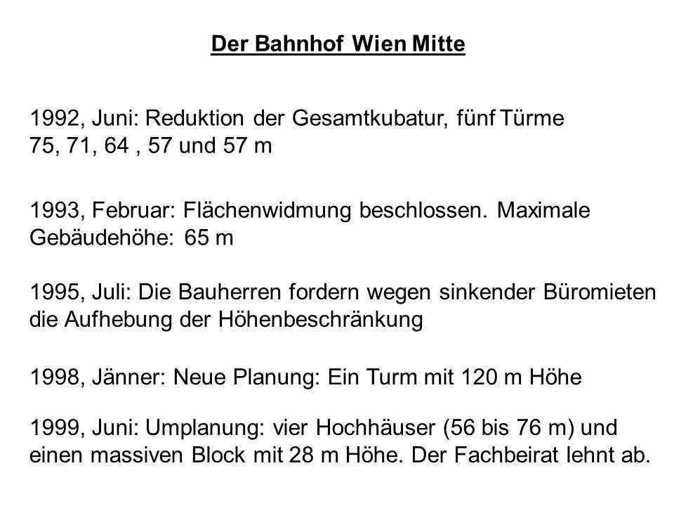 Der Bahnhof Wien Mitte 1992, Juni: Reduktion der Gesamtkubatur, fünf Türme 75, 71, 64, 57 und 57 m 1993, Februar: Flächenwidmung beschlossen. Maximale
